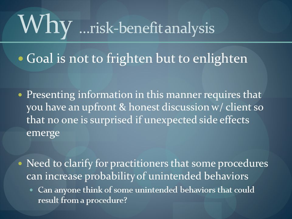 Why …risk-benefit analysis