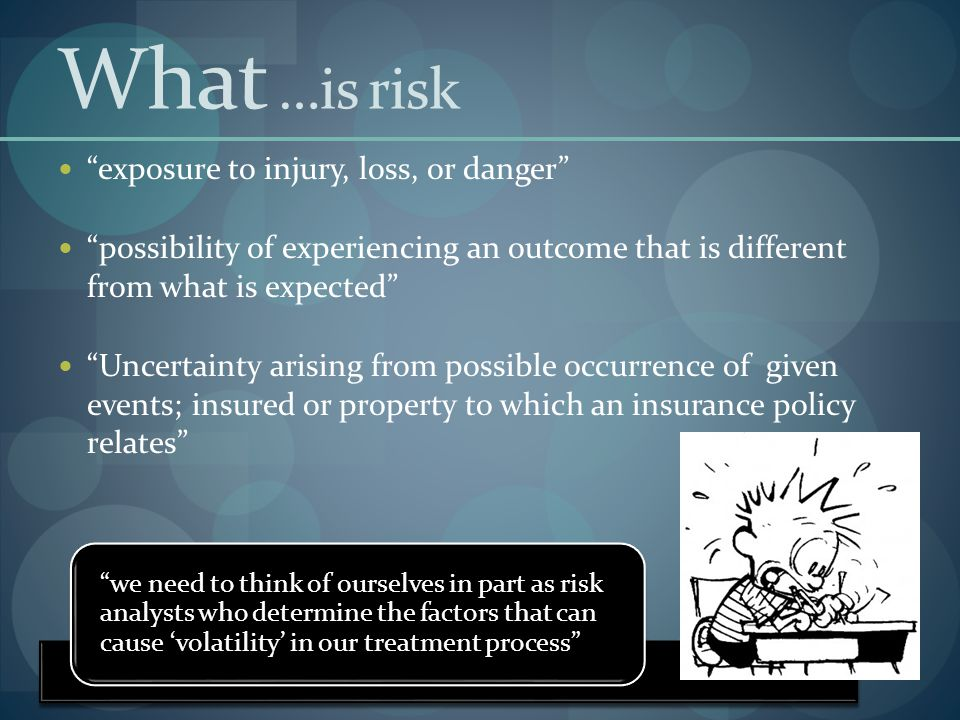 What …is risk exposure to injury, loss, or danger