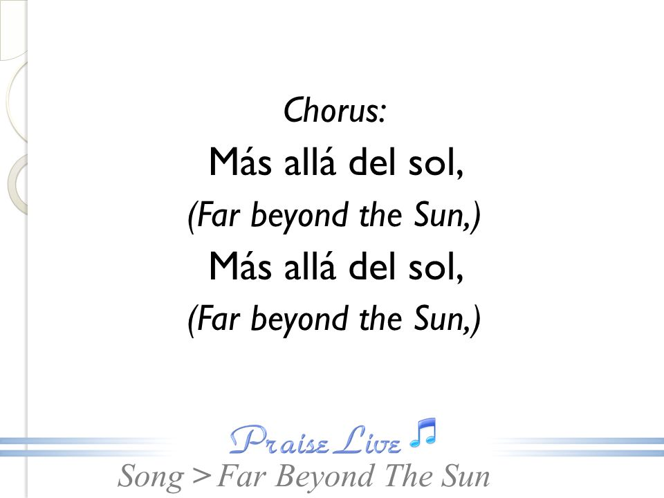 Chorus: Más allá del sol, (Far beyond the Sun,) Far Beyond The Sun