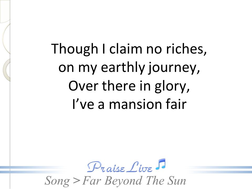 Though I claim no riches, on my earthly journey,