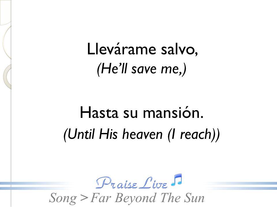 Llevárame salvo, (He'll save me,)