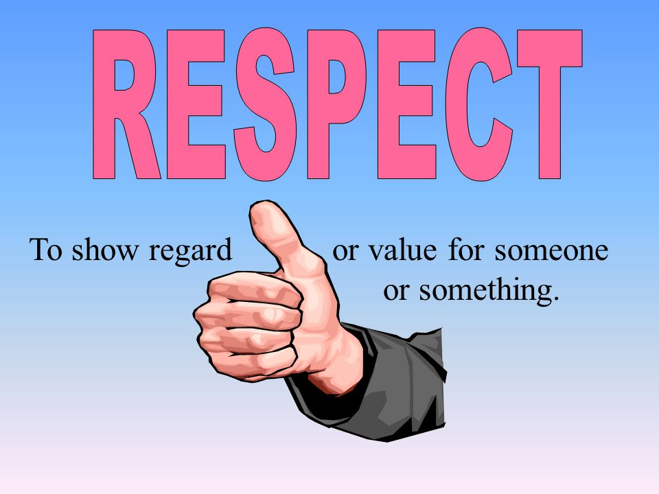 To show regard or value for someone or something.