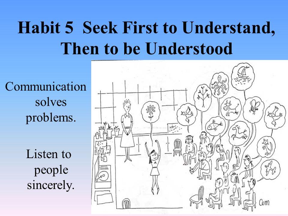 Habit 5 Seek First to Understand, Then to be Understood