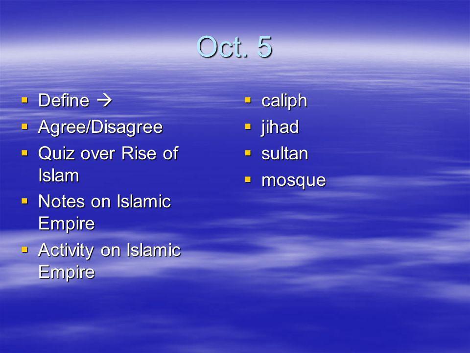 Oct. 5 Define  Agree/Disagree Quiz over Rise of Islam