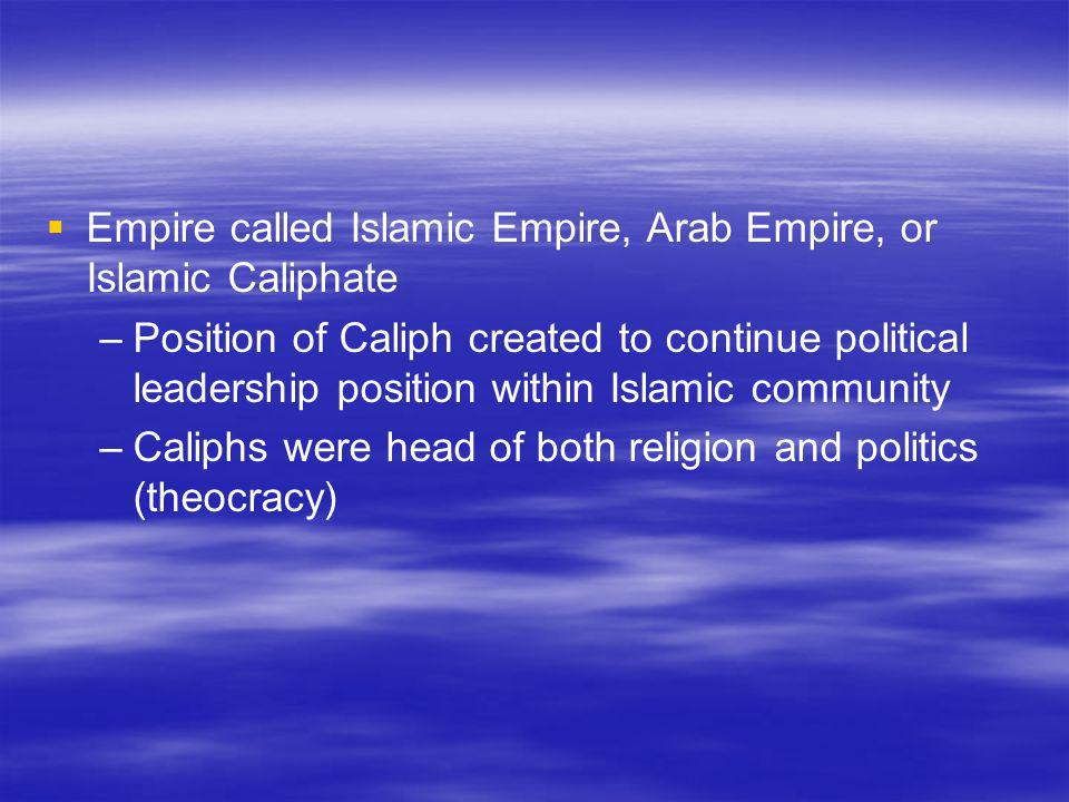 Empire called Islamic Empire, Arab Empire, or Islamic Caliphate