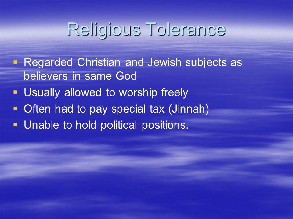 Religious Tolerance Regarded Christian and Jewish subjects as believers in same God. Usually allowed to worship freely.