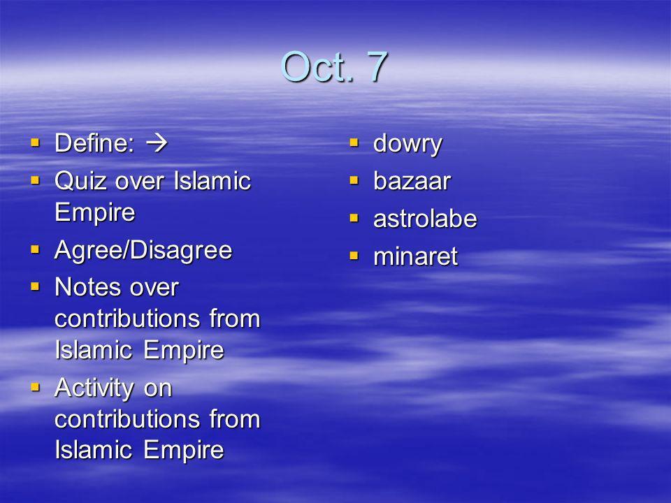 Oct. 7 Define:  Quiz over Islamic Empire Agree/Disagree