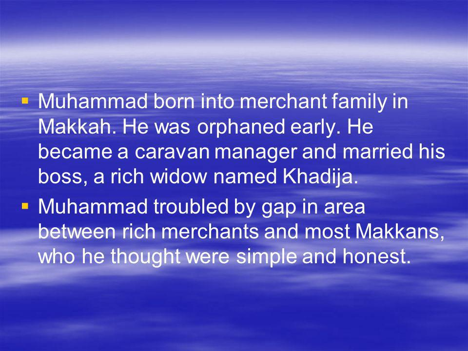 Muhammad born into merchant family in Makkah. He was orphaned early