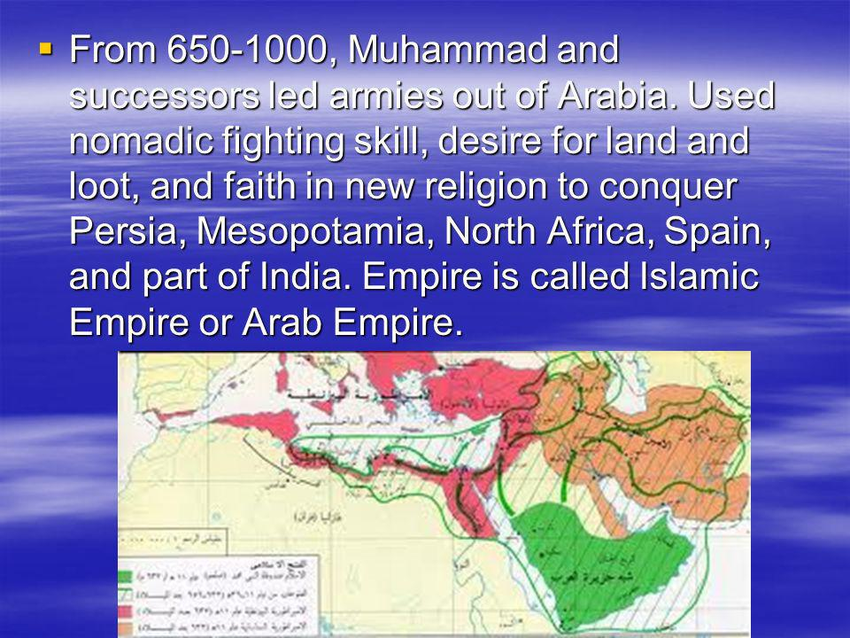 From 650-1000, Muhammad and successors led armies out of Arabia