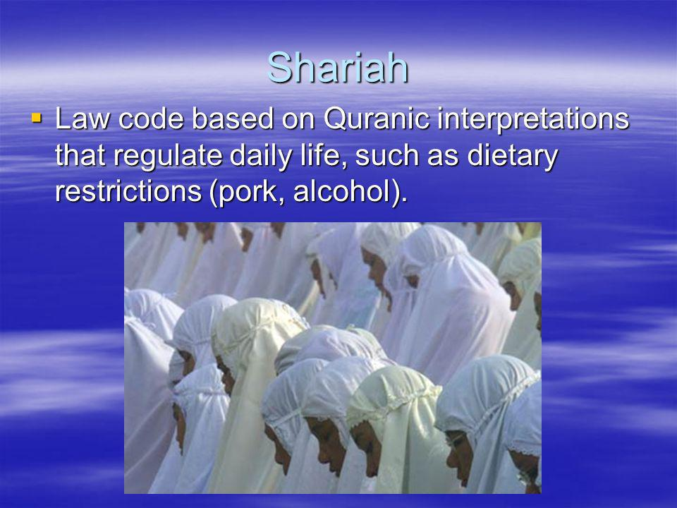 Shariah Law code based on Quranic interpretations that regulate daily life, such as dietary restrictions (pork, alcohol).