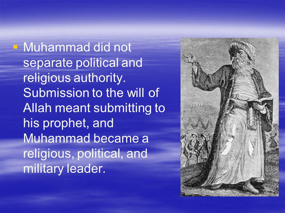 Muhammad did not separate political and religious authority