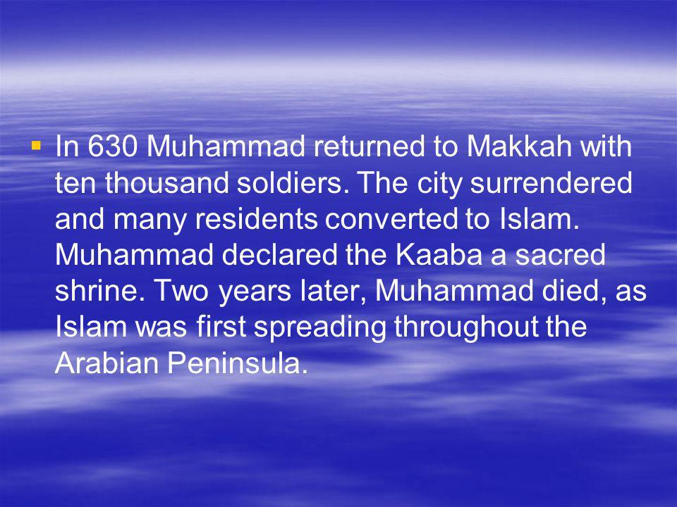 In 630 Muhammad returned to Makkah with ten thousand soldiers