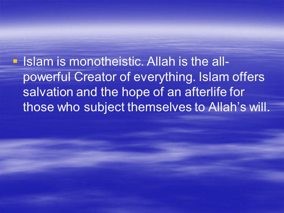 Islam is monotheistic. Allah is the all-powerful Creator of everything