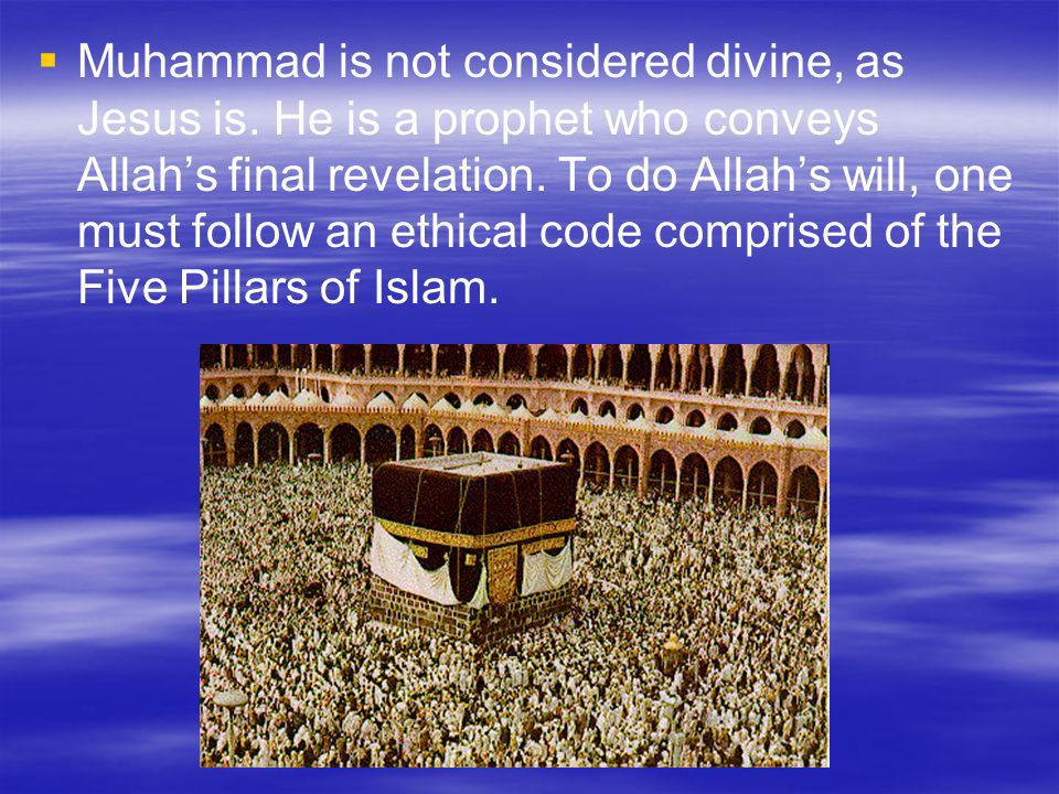 Muhammad is not considered divine, as Jesus is