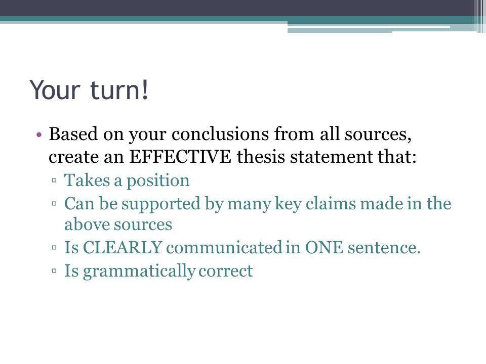Your turn! Based on your conclusions from all sources, create an EFFECTIVE thesis statement that: Takes a position.
