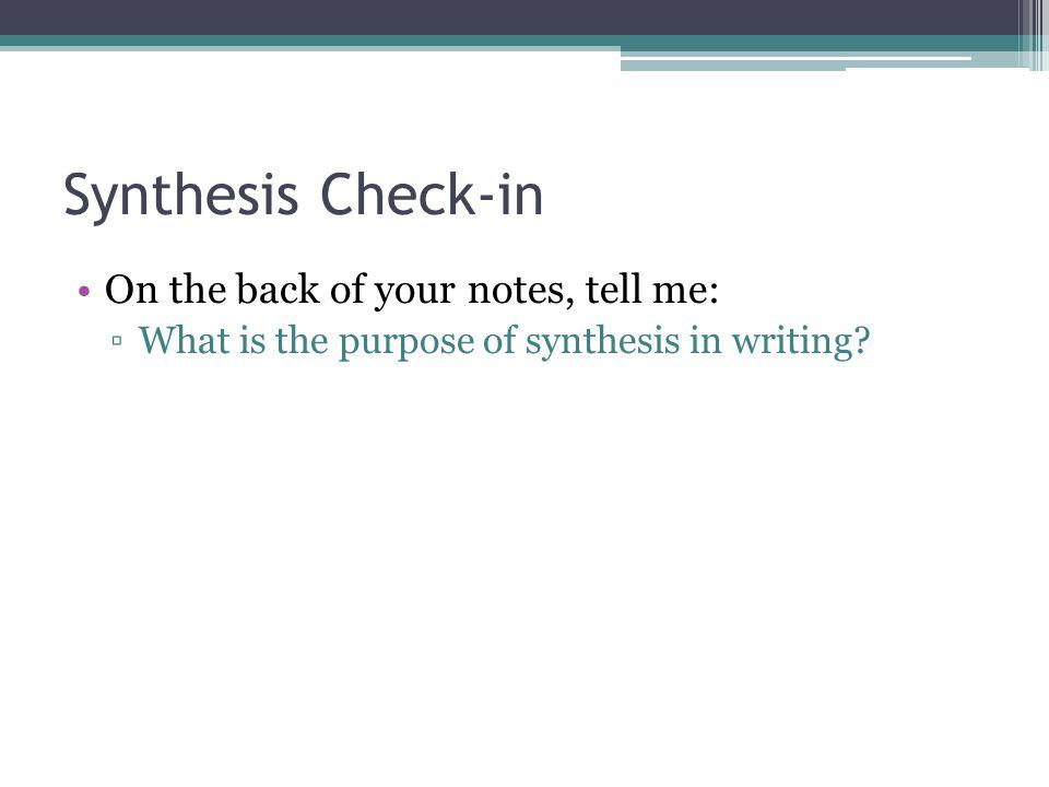 Synthesis Check-in On the back of your notes, tell me: