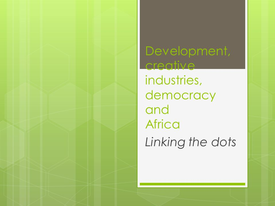 Development, creative industries, democracy and Africa