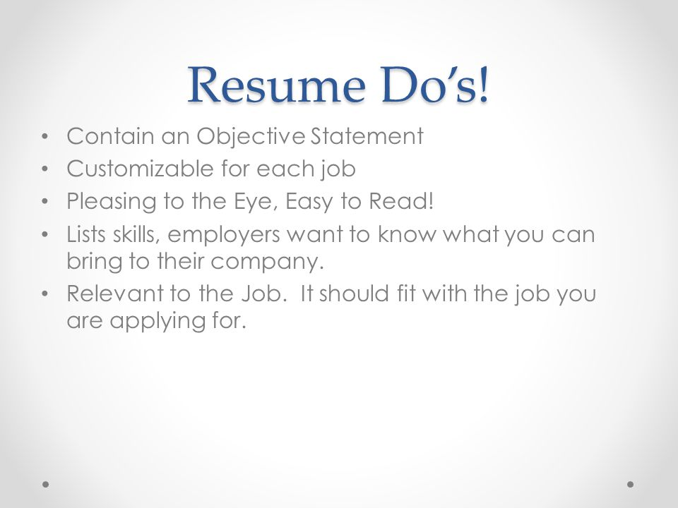 Resume Do's! Contain an Objective Statement Customizable for each job