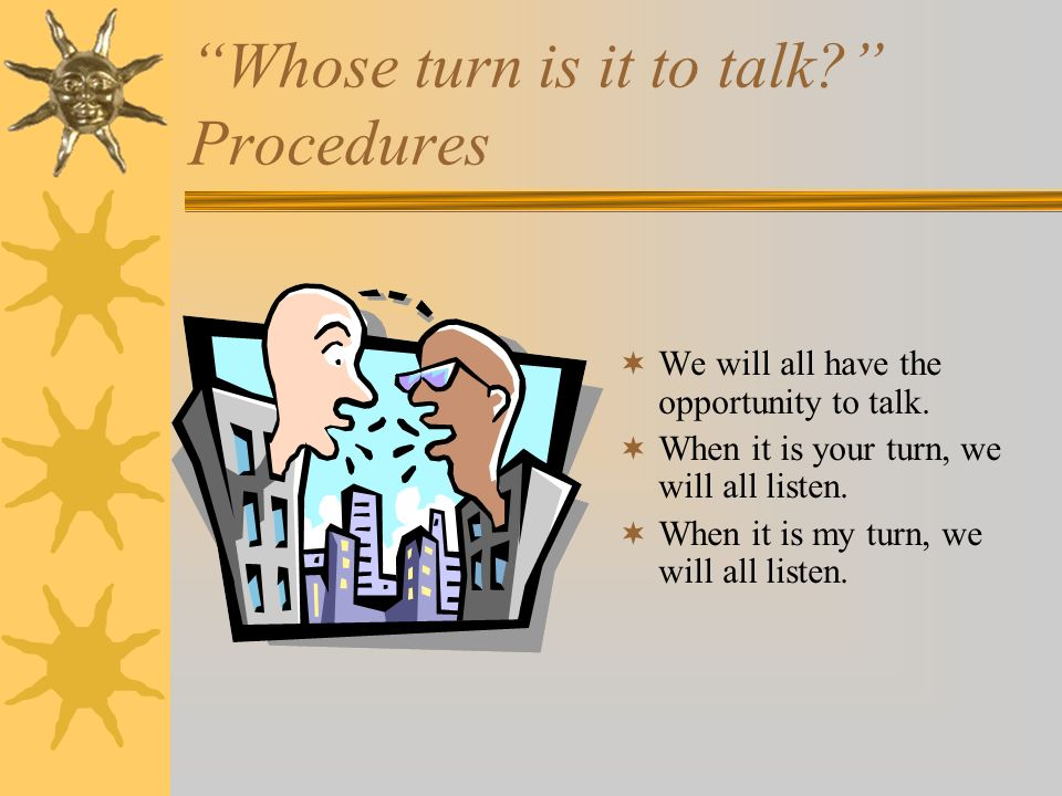 Whose turn is it to talk Procedures