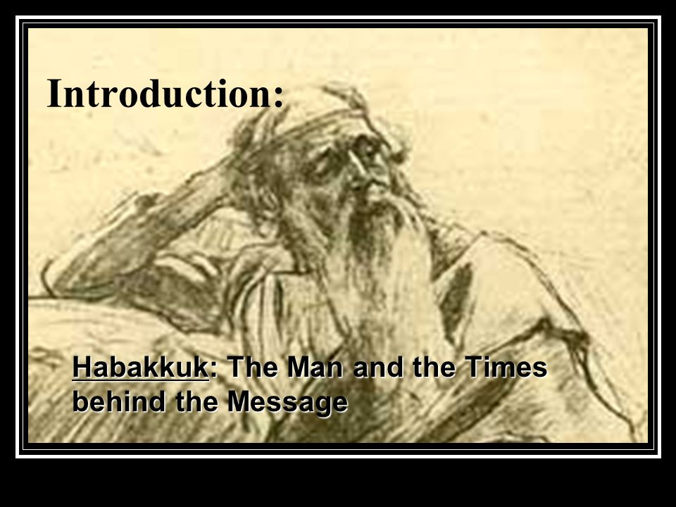 Introduction: Habakkuk: The Man and the Times behind the Message