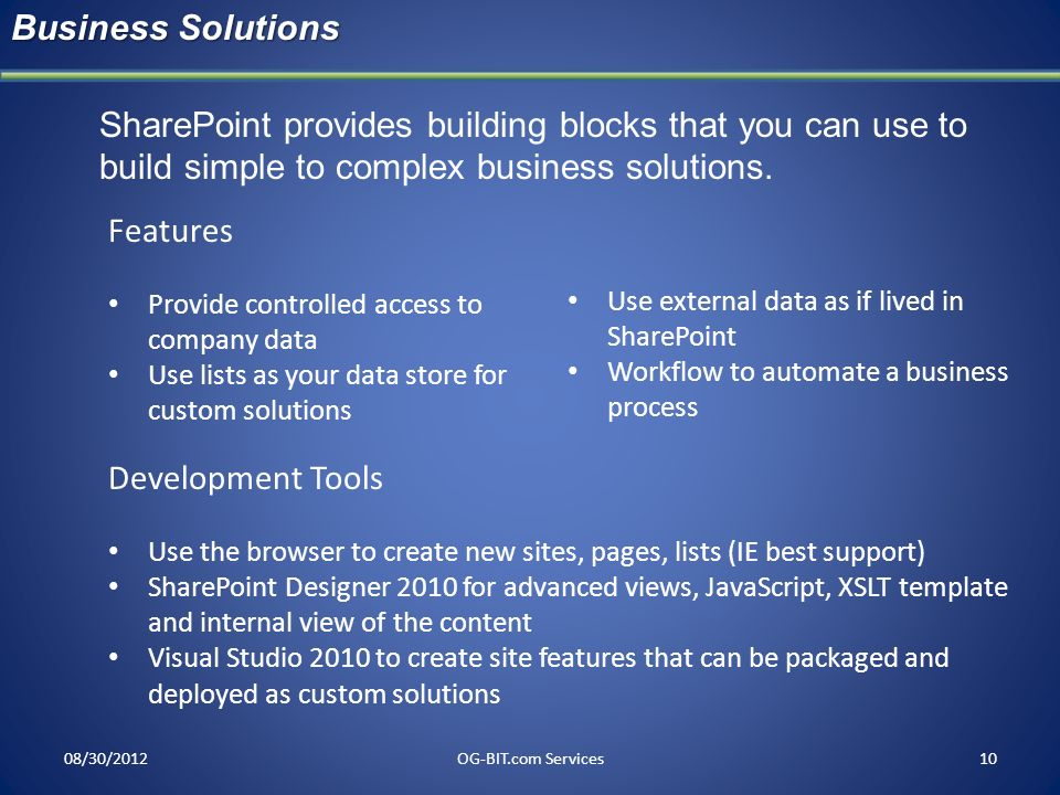 Business Solutions head. SharePoint provides building blocks that you can use to build simple to complex business solutions.