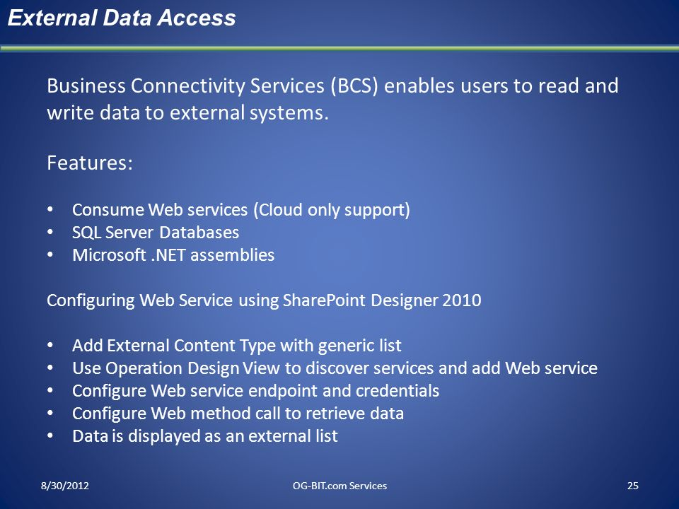 headExternal Data Access. Business Connectivity Services (BCS) enables users to read and write data to external systems.