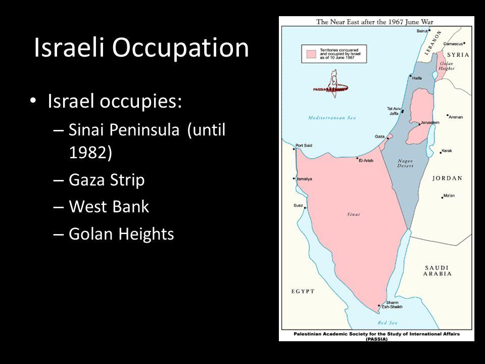 Israeli Occupation Israel occupies: Sinai Peninsula (until 1982)