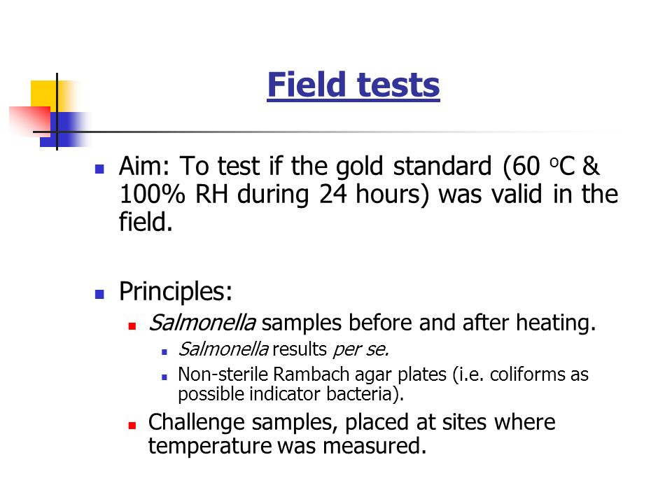 Field tests Aim: To test if the gold standard (60 oC & 100% RH during 24 hours) was valid in the field.