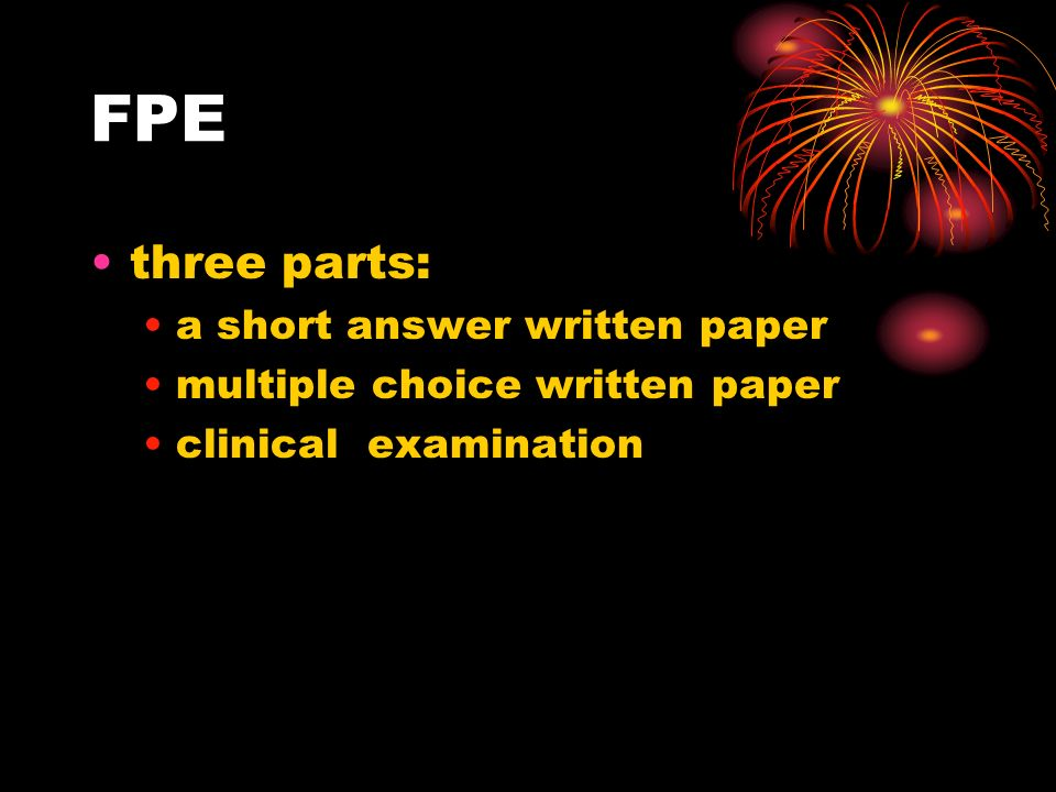 FPE three parts: a short answer written paper