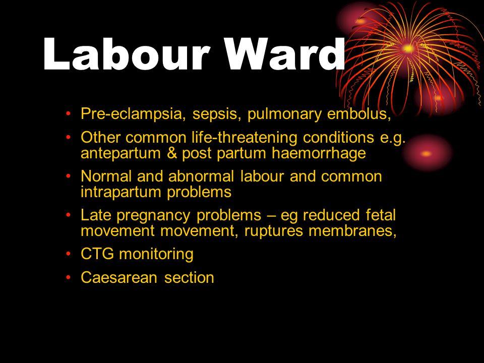Labour Ward Pre-eclampsia, sepsis, pulmonary embolus,