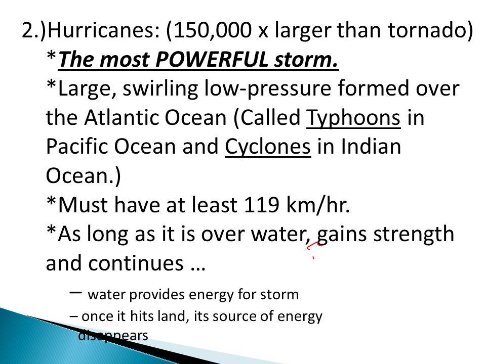 2.)Hurricanes: (150,000 x larger than tornado)