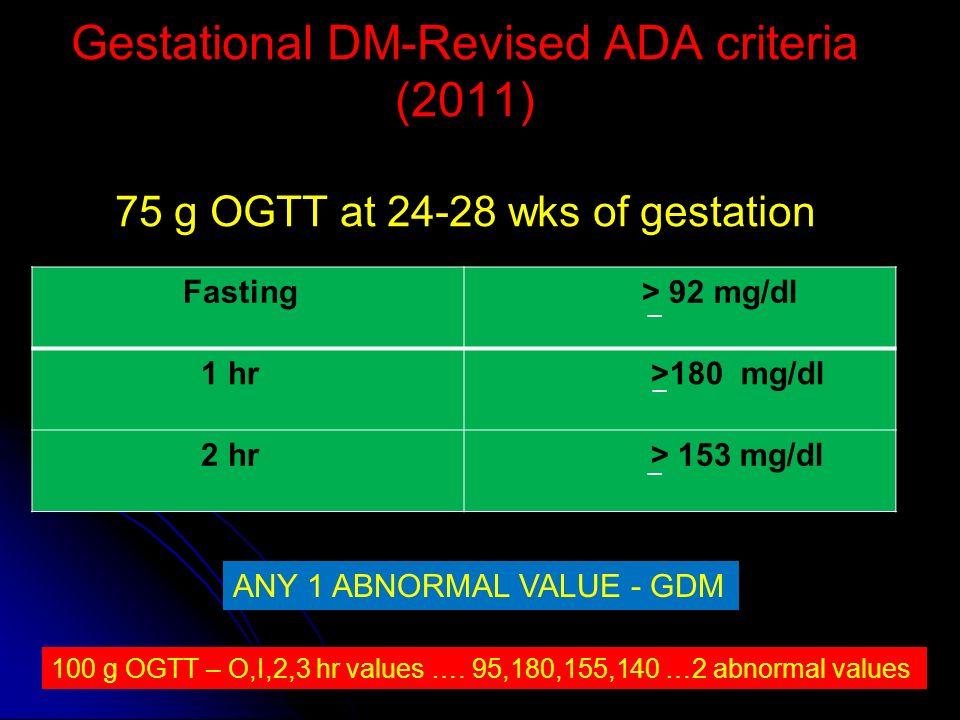 Gestational DM-Revised ADA criteria (2011) 75 g OGTT at 24-28 wks of gestation