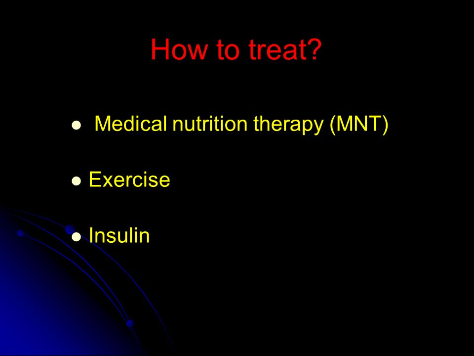 How to treat Medical nutrition therapy (MNT) Exercise Insulin