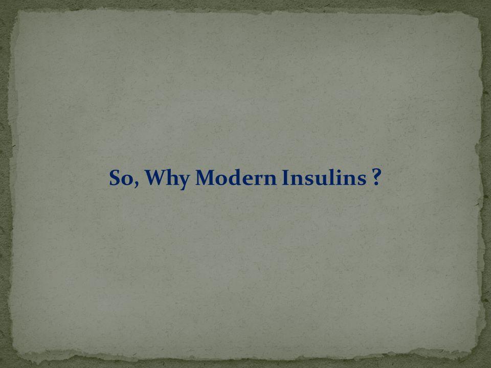 So, Why Modern Insulins