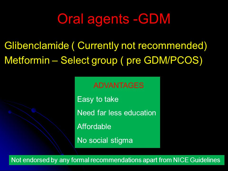 Oral agents -GDM Glibenclamide ( Currently not recommended)