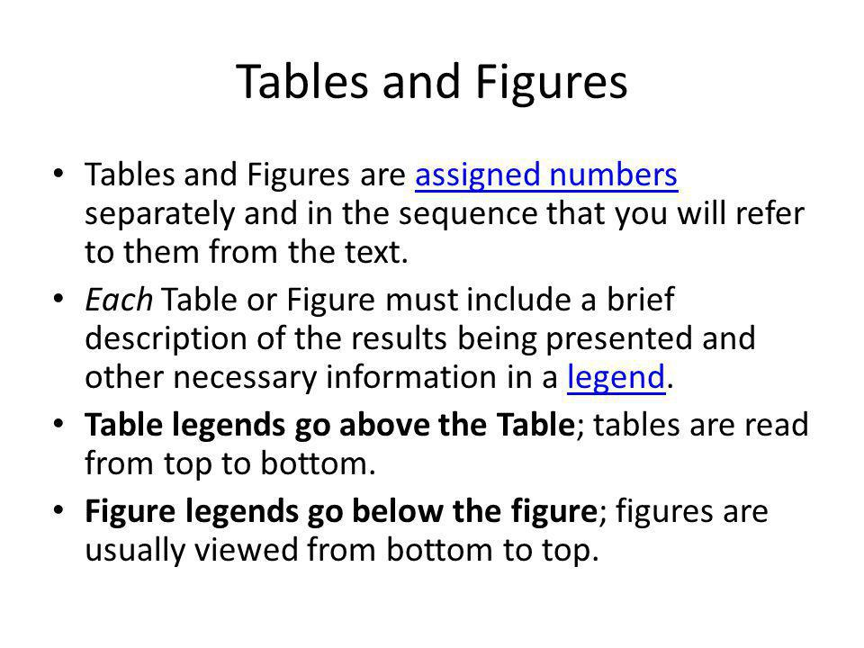 Tables and Figures Tables and Figures are assigned numbers separately and in the sequence that you will refer to them from the text.