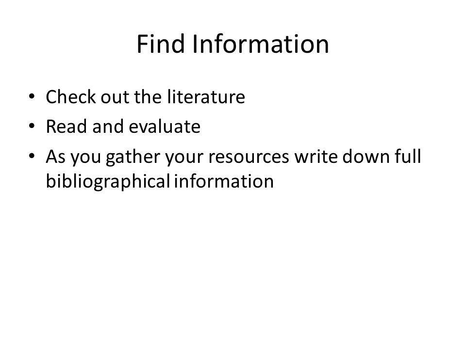 Find Information Check out the literature Read and evaluate
