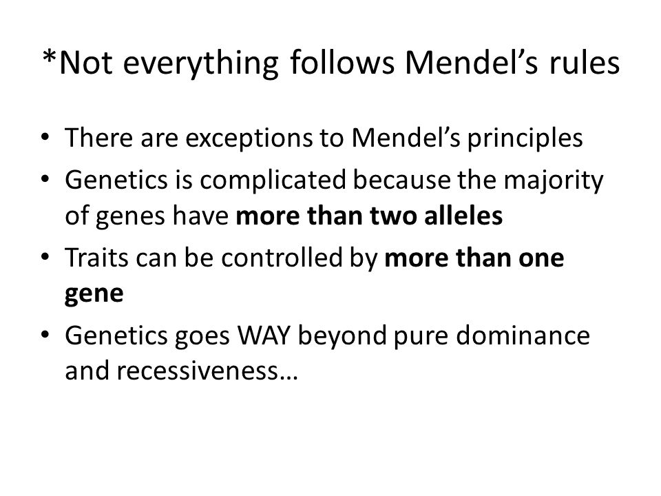 *Not everything follows Mendel's rules