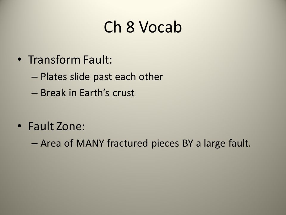Ch 8 Vocab Transform Fault: Fault Zone: Plates slide past each other