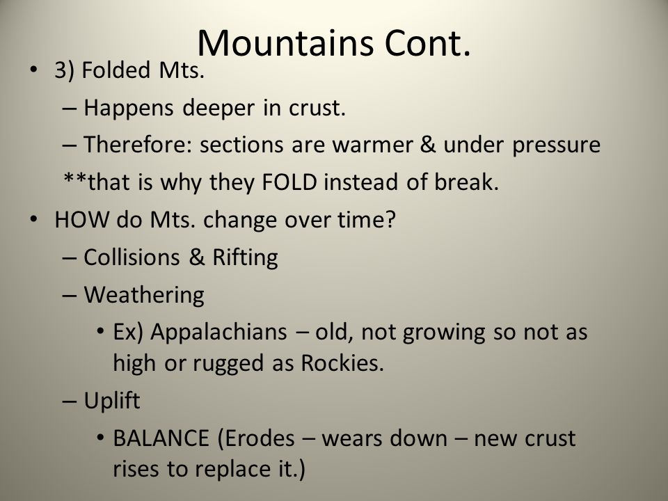 Mountains Cont. 3) Folded Mts. Happens deeper in crust.