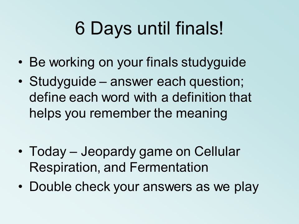 6 Days until finals! Be working on your finals studyguide