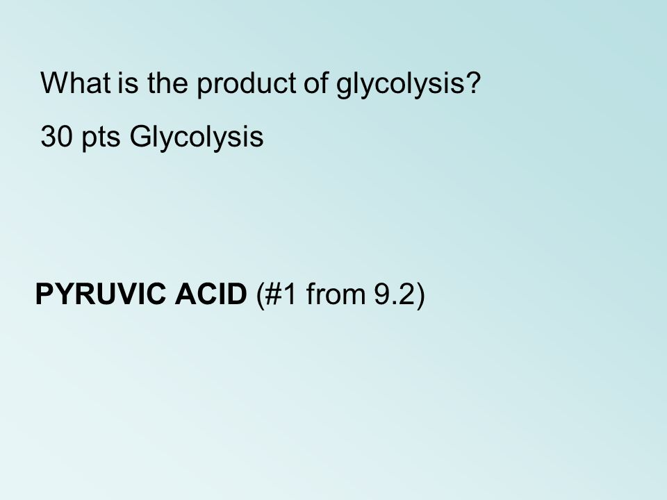What is the product of glycolysis