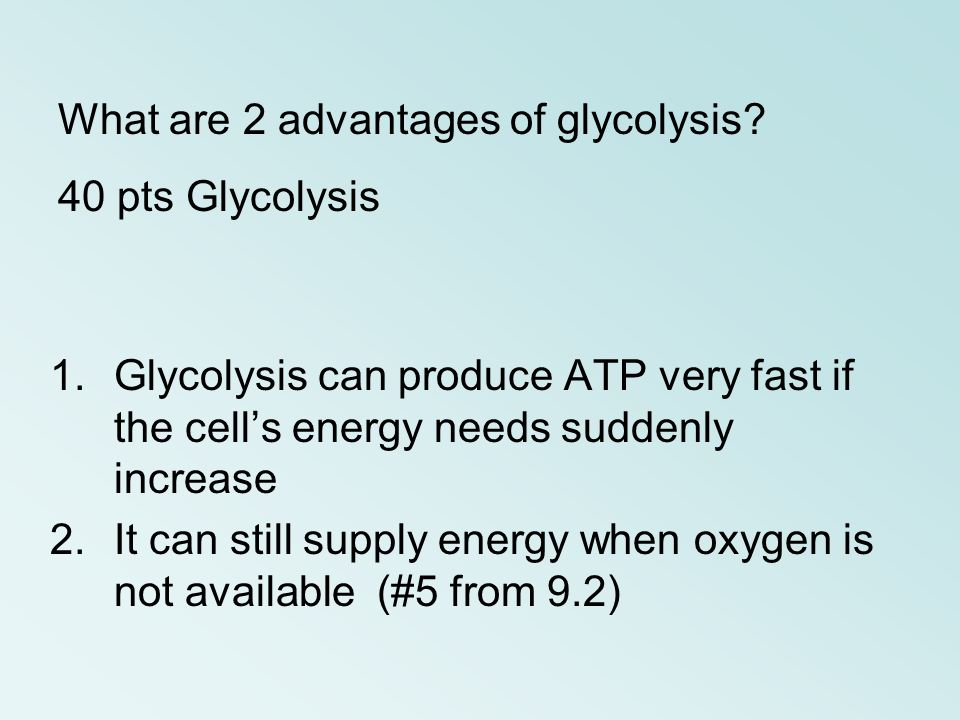 What are 2 advantages of glycolysis