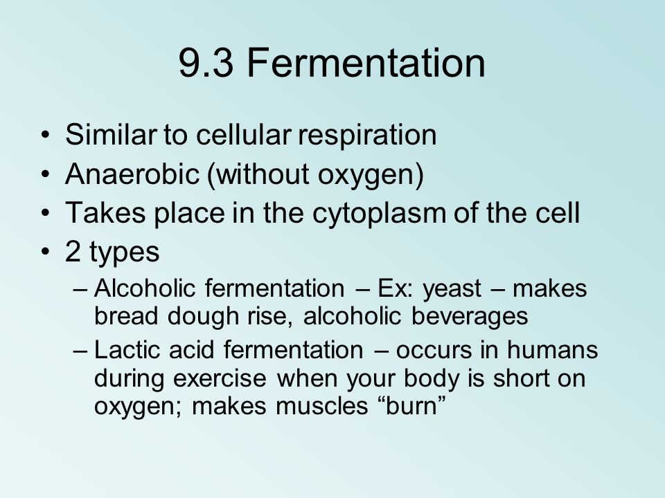 9.3 Fermentation Similar to cellular respiration