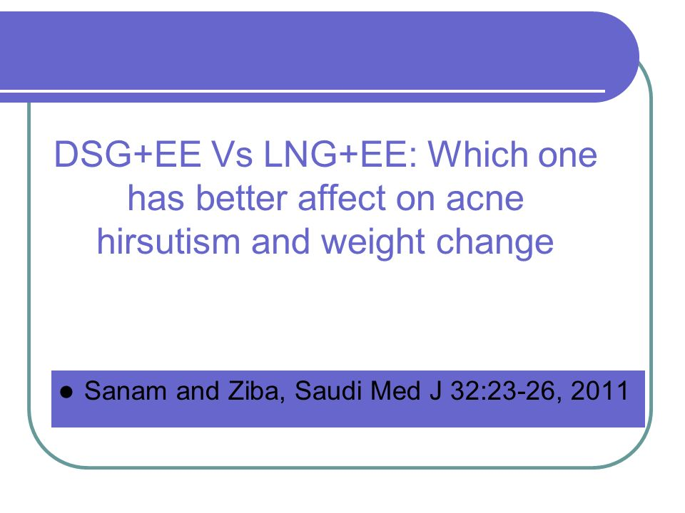 DSG+EE Vs LNG+EE: Which one has better affect on acne hirsutism and weight change