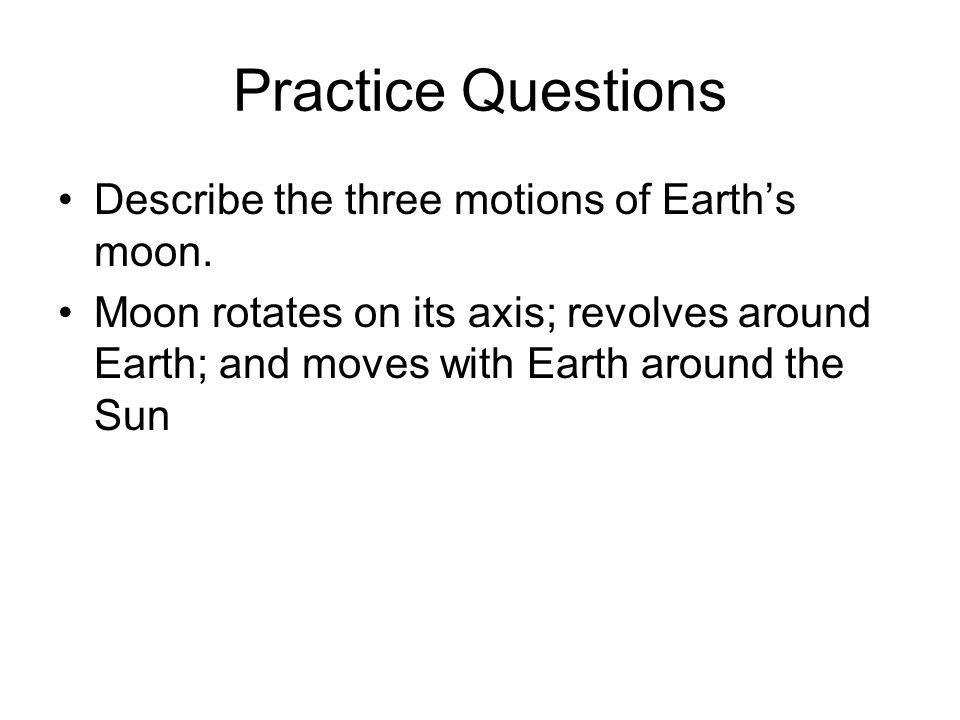 Practice Questions Describe the three motions of Earth's moon.