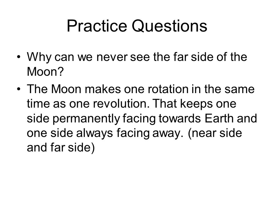 Practice Questions Why can we never see the far side of the Moon