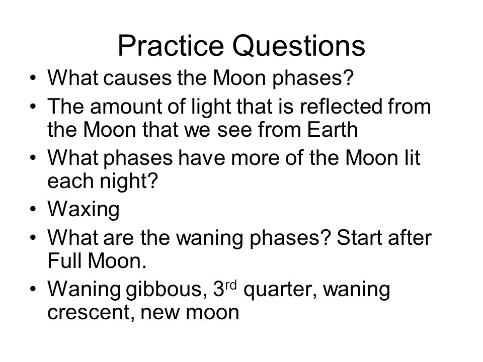 Practice Questions What causes the Moon phases