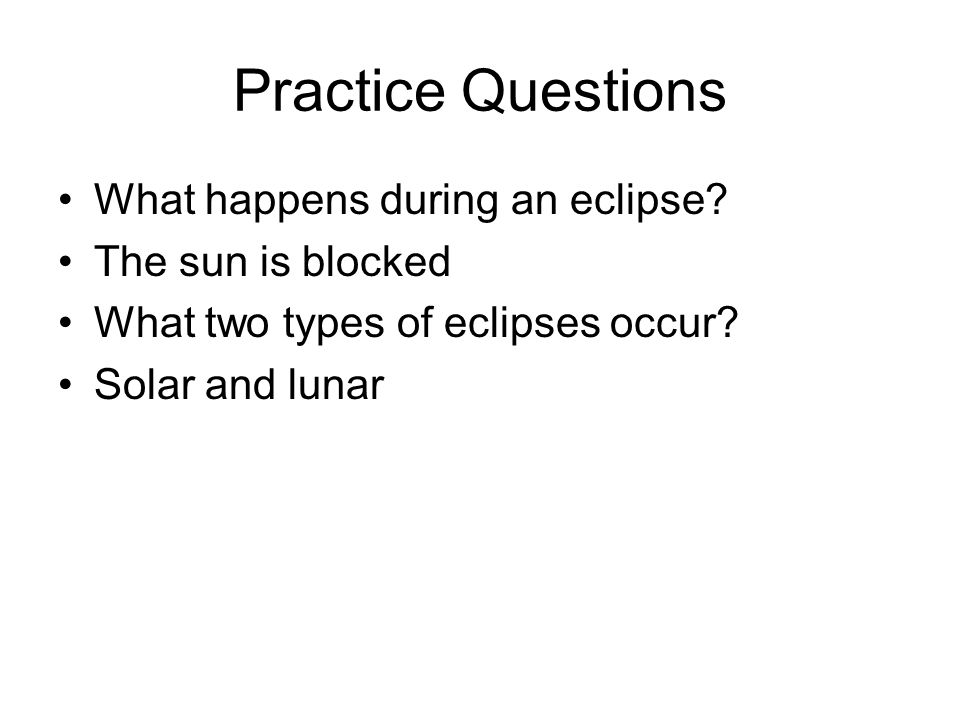 Practice Questions What happens during an eclipse The sun is blocked