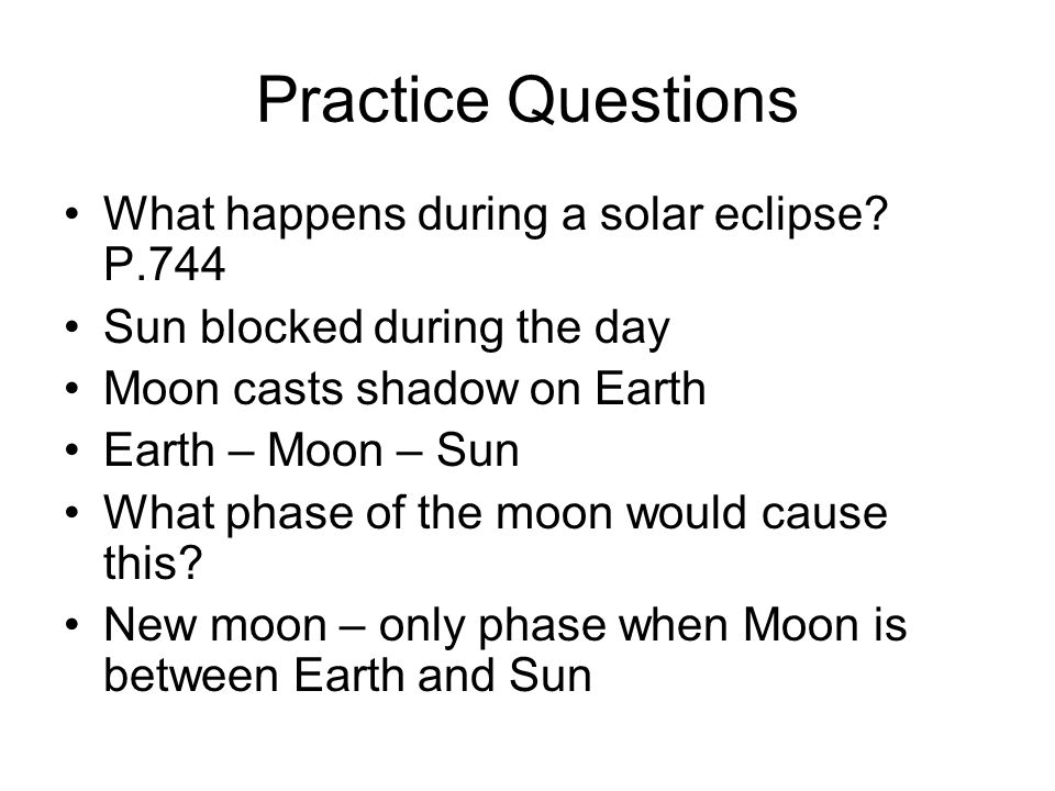 Practice Questions What happens during a solar eclipse P.744